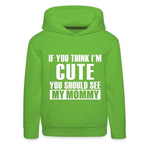 My mommy's cute - Kids' Premium Hoodie