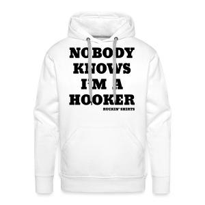 Nobody Knows I'm a Hooker - Men's Premium Hoodie