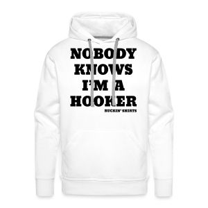 Nobody Knows I'm a Hooker - Men's Premium Hoodie