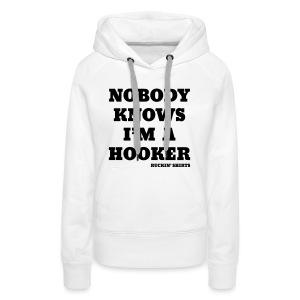 Nobody Knows I'm a Hooker - Women's Premium Hoodie