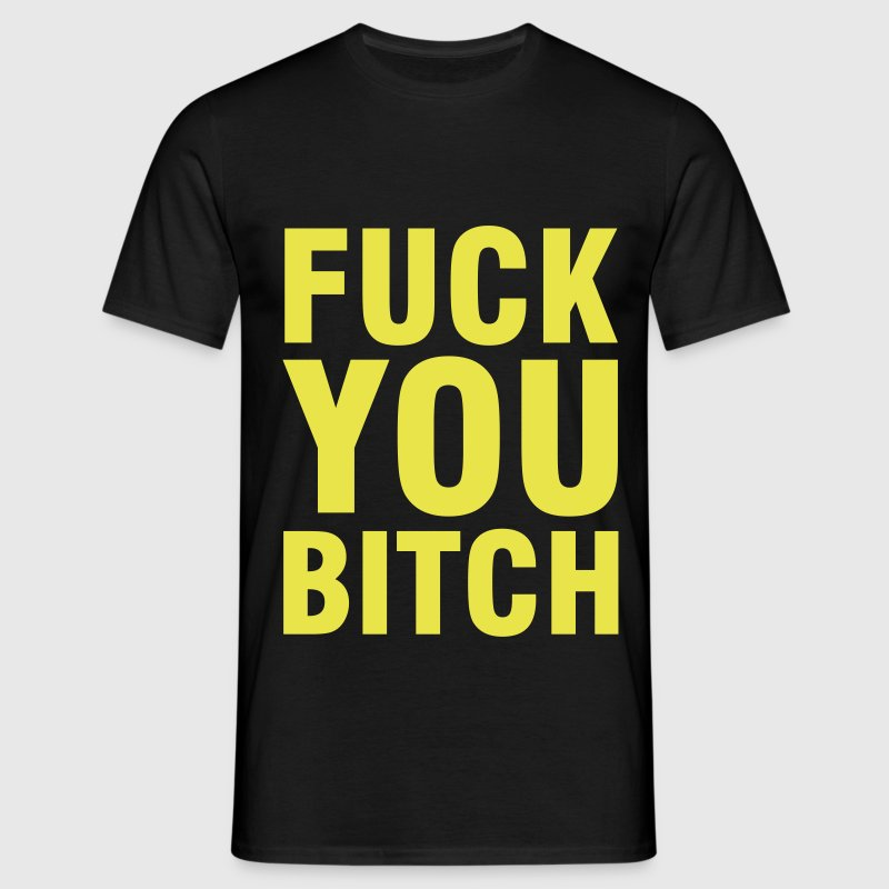 Fuck you Bitch - Mannen T-shirt