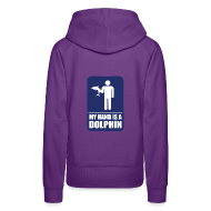 Hoodies & Sweatshirts ~ Women's Premium Hoodie ~ MY HAND IS A DOLPHIN!