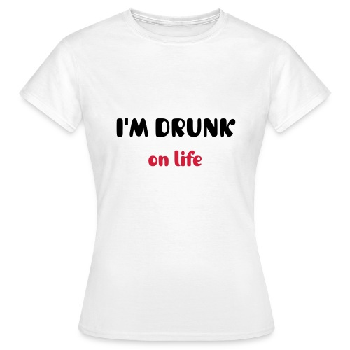 Drunk on life mens - Women's T-Shirt