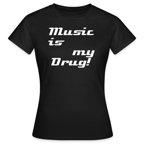 Music is my Drug - Frauen T-Shirt