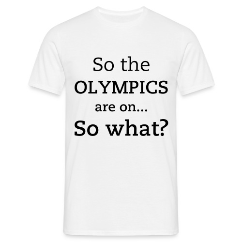 So the Olympics are on... So what? (Go Team GB!) - Men's T-Shirt