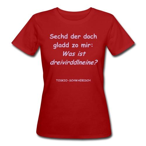 Was ist dreivirddlneine  © by Tex Pander - Frauen Bio-T-Shirt
