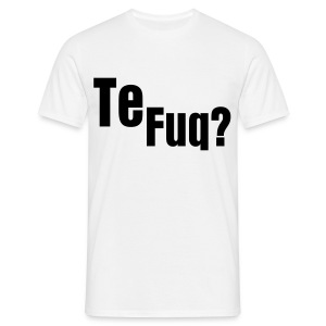 Te Fuq? - Men's T-Shirt