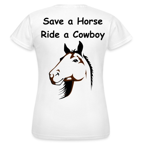 Save a horse - Frauen T-Shirt