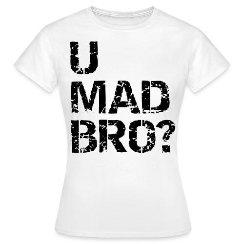 U Mad Bro? - Vrouwen T-shirt