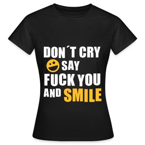 Don´t Cry! - Frauen T-Shirt