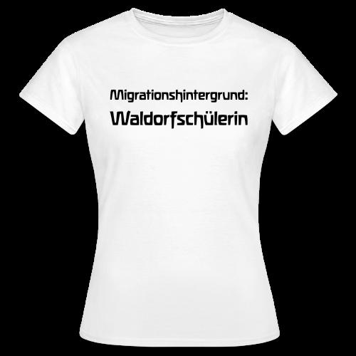 Migrationshintergrund: Waldorfschülerin - Women's T-Shirt