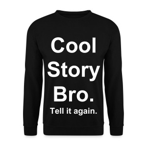 Cool Story Bro. Tell it again. - Männer Pullover