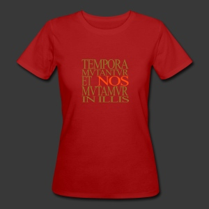 TEMPORA MUTANTUR ET NOS MUTAMUR IN ILLIS - Women's Organic T-shirt