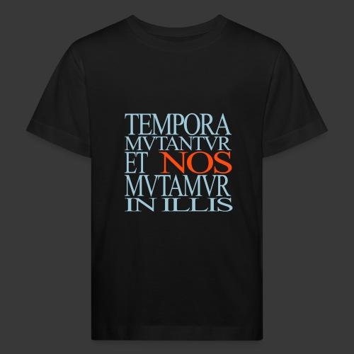 TEMPORA MUTANTUR ET NOS MUTAMUR IN ILLIS - T-shirt bio Enfant