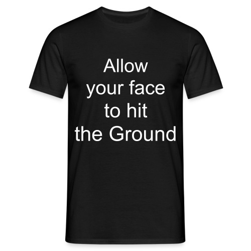 Allow your face to hit the Ground - Männer T-Shirt