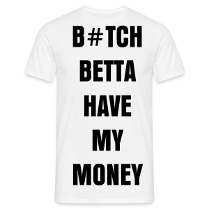 #YOLOXCLUSIVE - Man Shirt - B#tch Betta Have My Money - Männer T-Shirt