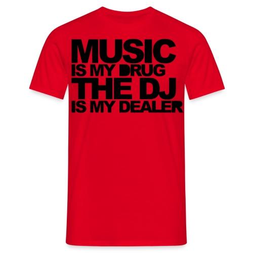 Music is my drug....... - Männer T-Shirt