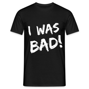I was bad! - Men's T-Shirt