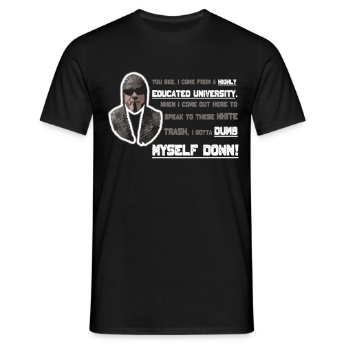 Dumb Myself Down T-Shirt - Men's T-Shirt