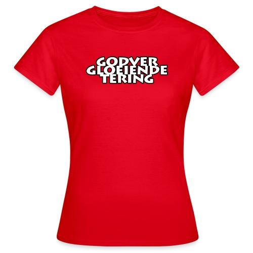 godvergloeiendetering vrouwen shirt - Vrouwen T-shirt