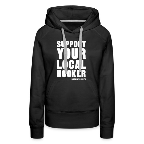 Support Your Local Hooker - Women's Premium Hoodie