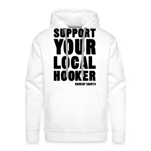 Support Your Local Hooker - Men's Premium Hoodie