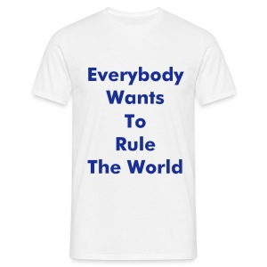 Everybody Wants To Rule The World - Men's T-Shirt