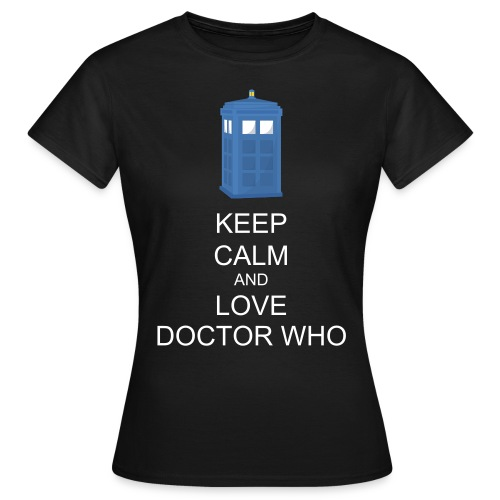 Keep Calm And Love Doctor Who - Women's T-Shirt