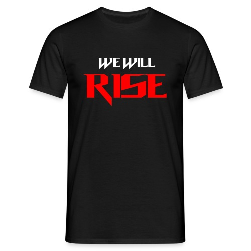 We Will Rise T-Shirt - Men's T-Shirt