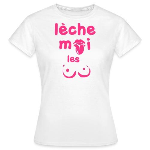Leche-moi les seins - T-shirt Femme
