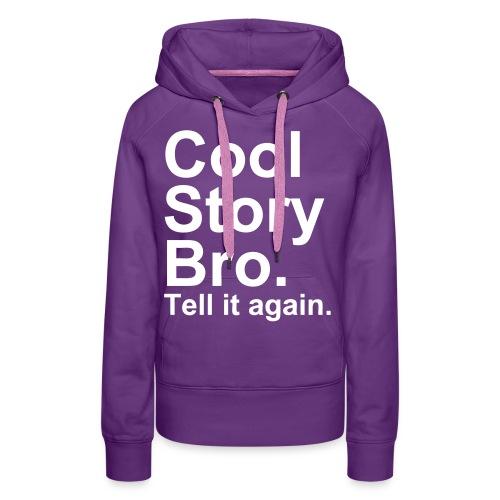 Cool Story Bro Womens Hoodie - Women's Premium Hoodie