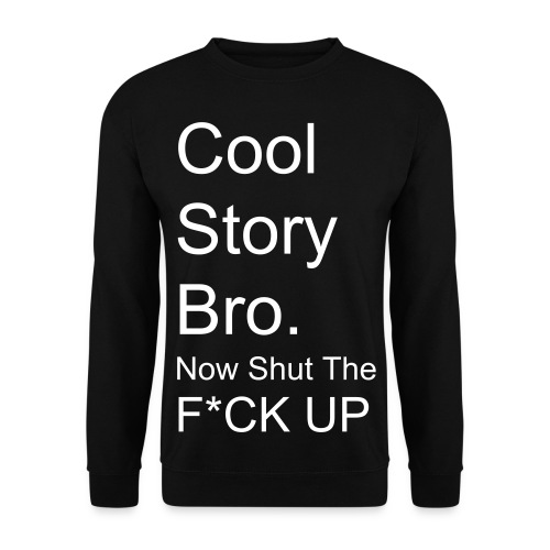 Cool Story Bro Now Shut The F*CK UP - Herre sweater