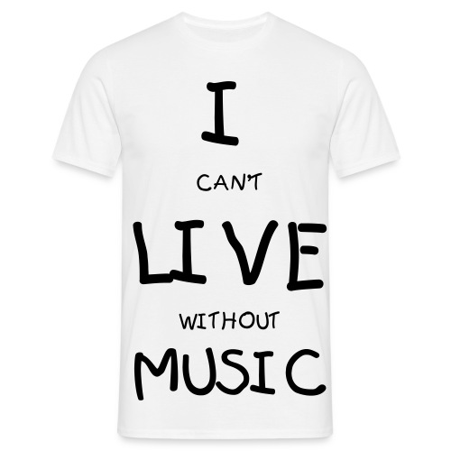 I CAN'T LIVE WITHOUT MUSIC - Mannen T-shirt