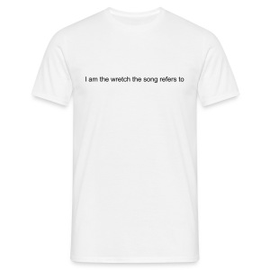 I am the wretch the song refers to - Men's T-Shirt