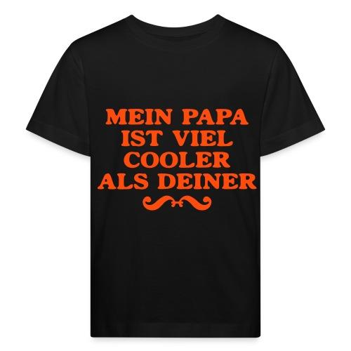 Mein Papa ist viel cooler als.... - Kinder Bio-T-Shirt