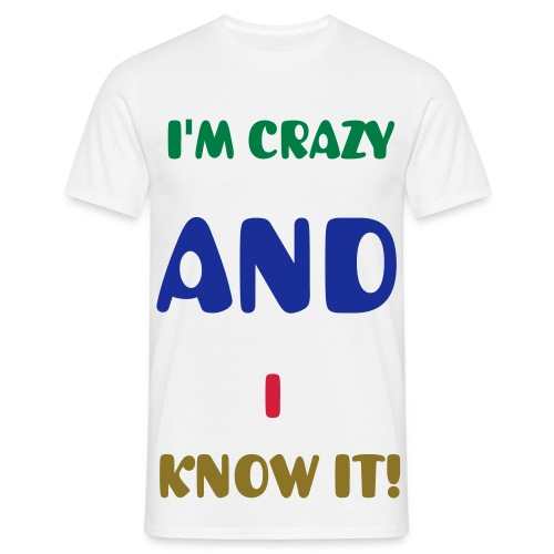 I'M CRAZY AND I KNOW IT! - Mannen T-shirt