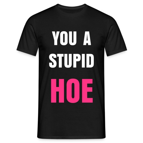 Black Stupid Hoe Tee - Men's T-Shirt