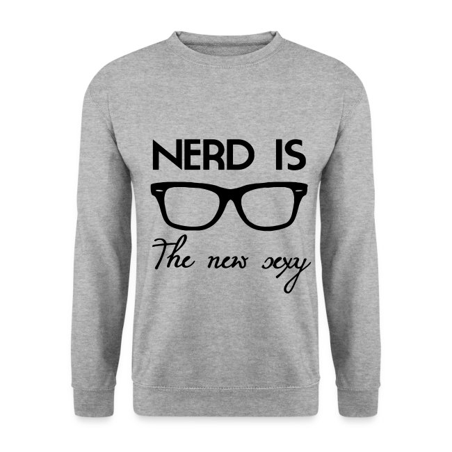 Nerd is the new sexy Sweatshirt
