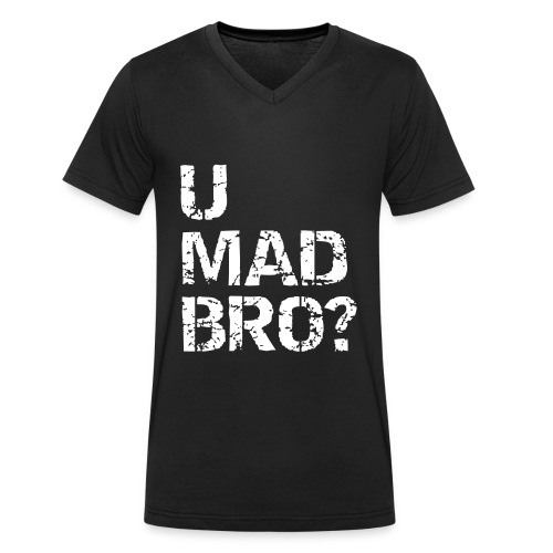 U Mad Bro?! - Men's Organic V-Neck T-Shirt by Stanley & Stella