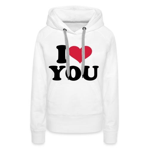 I love you  - Dame Premium hættetrøje
