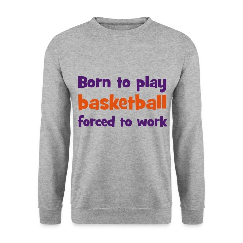 Born to play Basketball Sweatshirt - Men's Sweatshirt