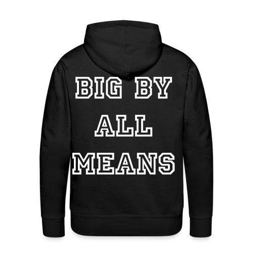 Big By All Means Official Hoodie - Men's Premium Hoodie