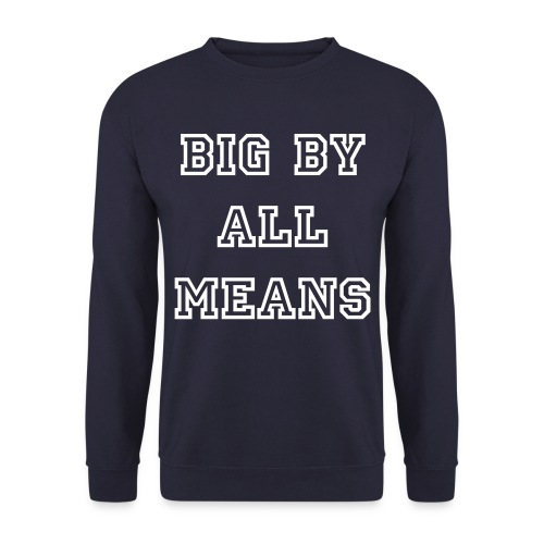 Big By All Means Official Jumper - Men's Sweatshirt