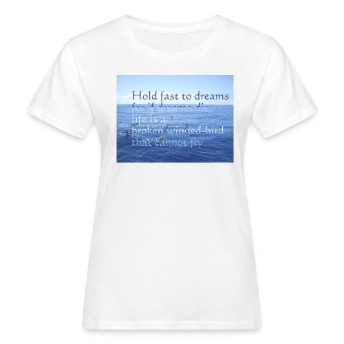 Hold fast to dreams - Frauen Bio-T-Shirt