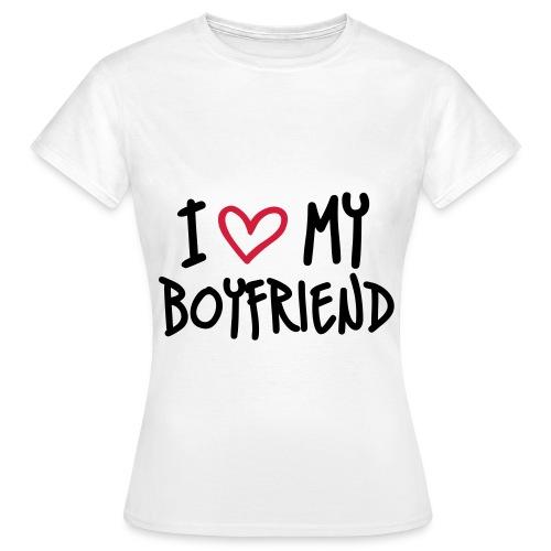 I love my boyfriend - Vrouwen T-shirt
