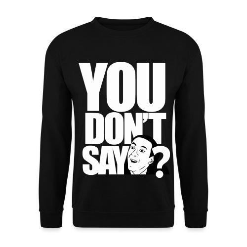 You Don't Say Sweatshirt - Men's Sweatshirt