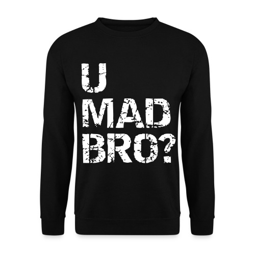 U Mad Bro Sweatshirt - Men's Sweatshirt