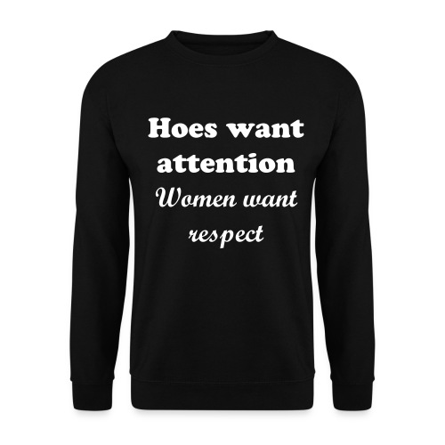 Hoes want attention, women want respect - Herre sweater
