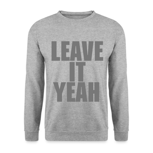 LEAVE IT YEAH sweatshirt - Men's Sweatshirt