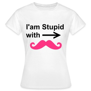 I'am Stupid with - - Frauen T-Shirt